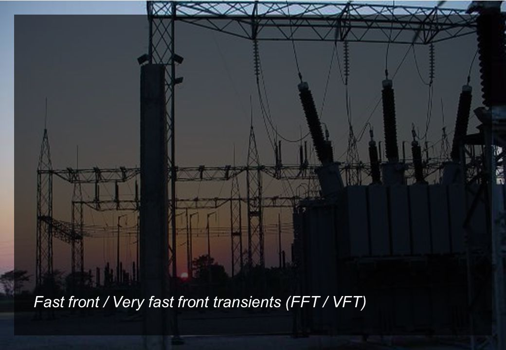 4 © 2009, A.B. Fernandes e G. S. Luz Fast front / Very fast front transients (FFT / VFT)