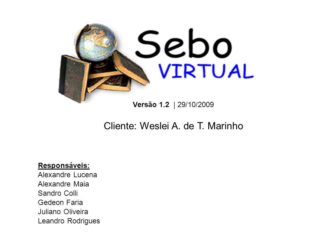 Responsáveis: Alexandre Lucena Alexandre Maia Sandro Colli Gedeon Faria Juliano Oliveira Leandro Rodrigues Versão 1.2 | 29/10/2009 Cliente: Weslei A.