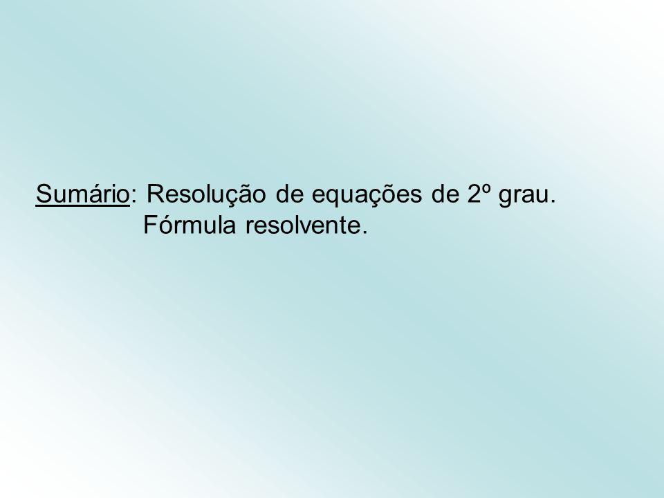 Sumário: Resolução de equações de 2º grau. Fórmula resolvente.
