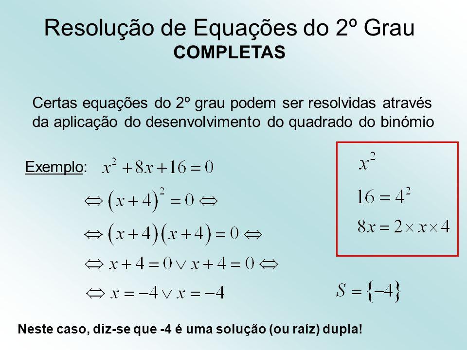 Resolução de Equações do 2º Grau COMPLETAS Certas equações do 2º grau podem ser resolvidas através da aplicação do desenvolvimento do quadrado do binómio Exemplo: Neste caso, diz-se que -4 é uma solução (ou raíz) dupla!