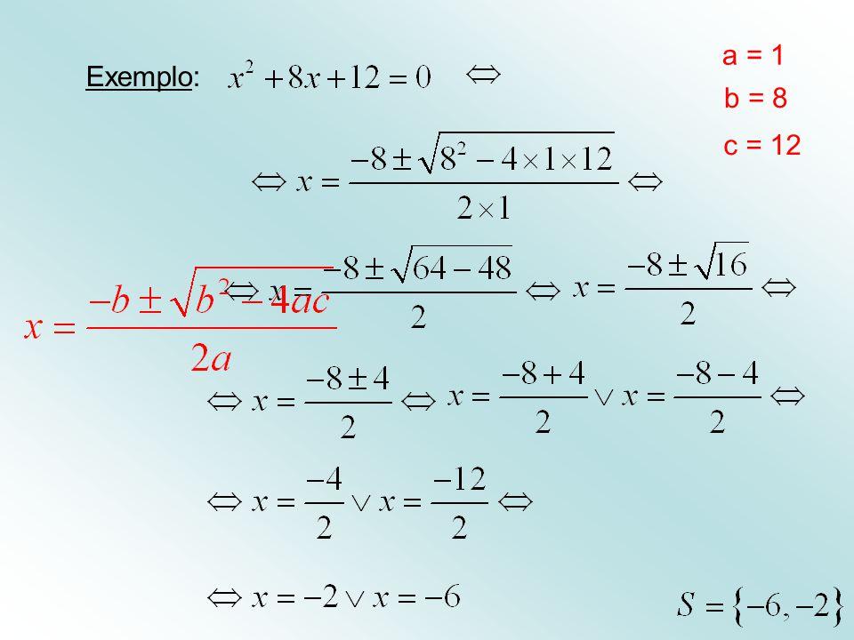 Exemplo: a = 1 b = 8 c = 12