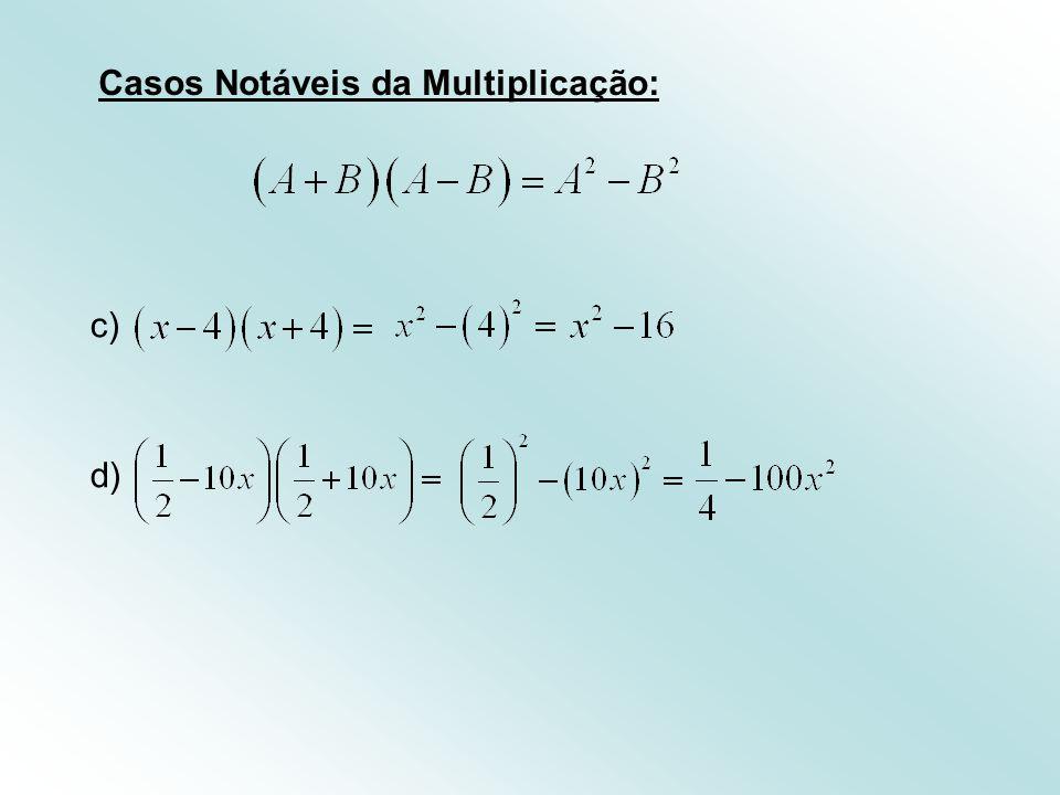 c) d) Casos Notáveis da Multiplicação: