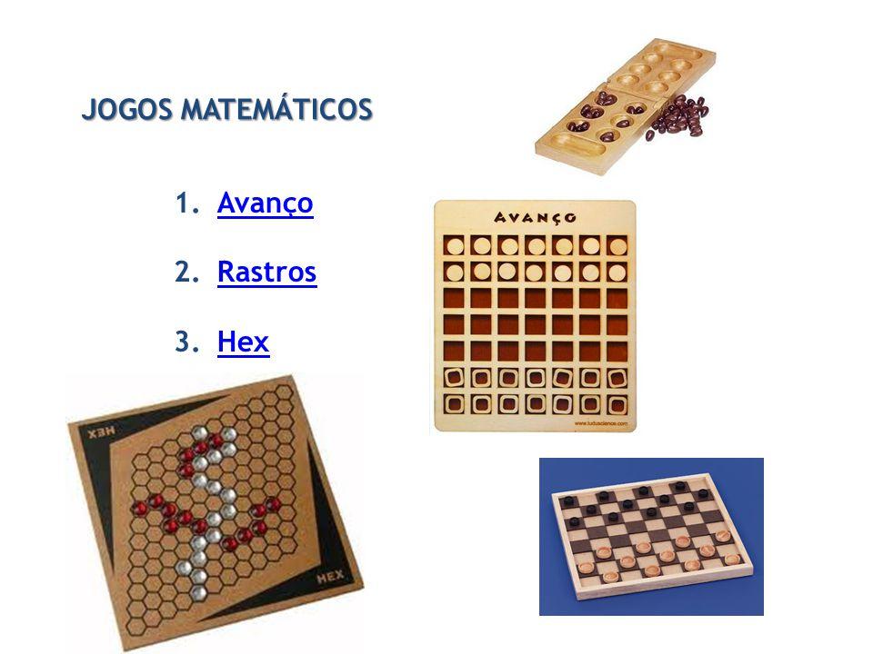 JOGOS MATEMÁTICOS 1.AvançoAvanço 2.RastrosRastros 3.HexHex