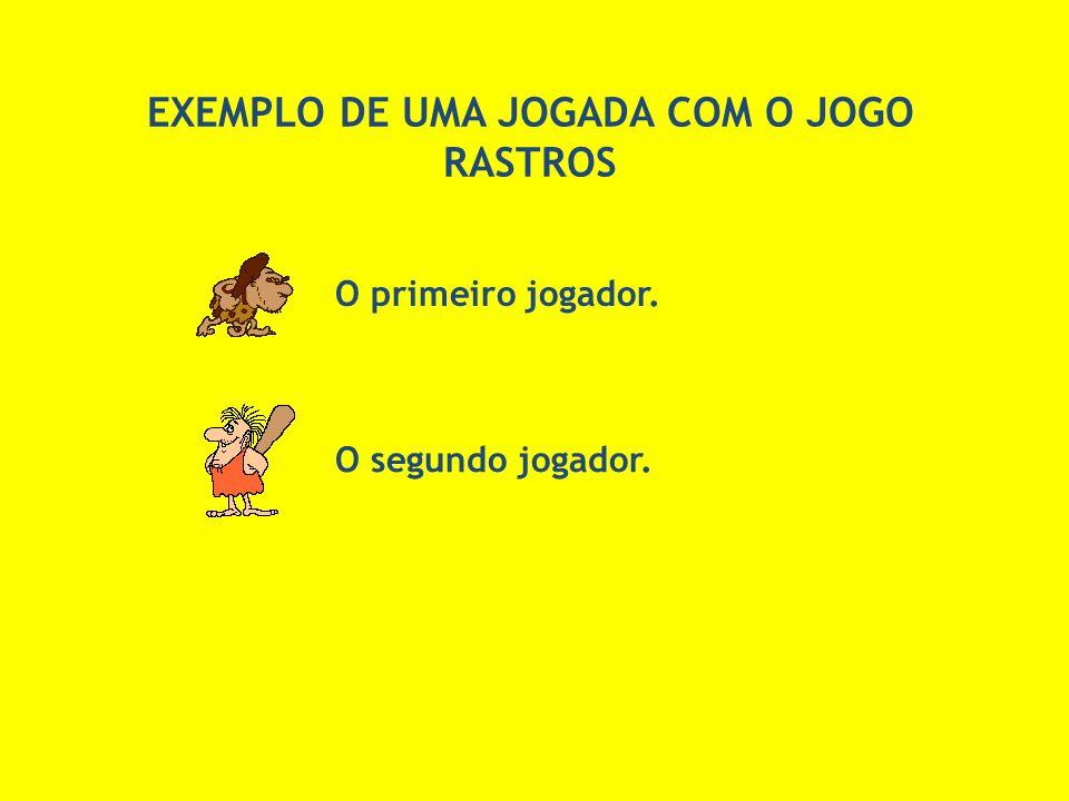 EXEMPLO DE UMA JOGADA COM O JOGO RASTROS O primeiro jogador. O segundo jogador.