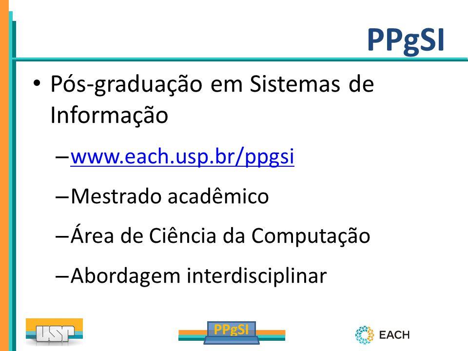 PPgSI Pós-graduação em Sistemas de Informação – www.each.usp.br/ppgsi www.each.usp.br/ppgsi – Mestrado acadêmico – Área de Ciência da Computação – Abo