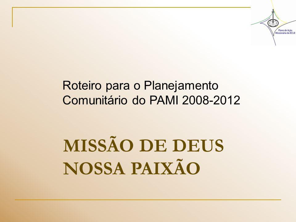 MISSÃO DE DEUS NOSSA PAIXÃO Roteiro para o Planejamento Comunitário do PAMI 2008-2012