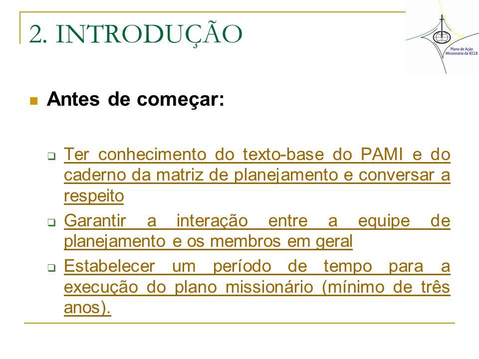 2. INTRODUÇÃO Antes de começar:  Ter conhecimento do texto-base do PAMI e do caderno da matriz de planejamento e conversar a respeito Ter conheciment