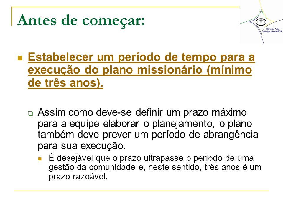 Antes de começar: Estabelecer um período de tempo para a execução do plano missionário (mínimo de três anos). Estabelecer um período de tempo para a e
