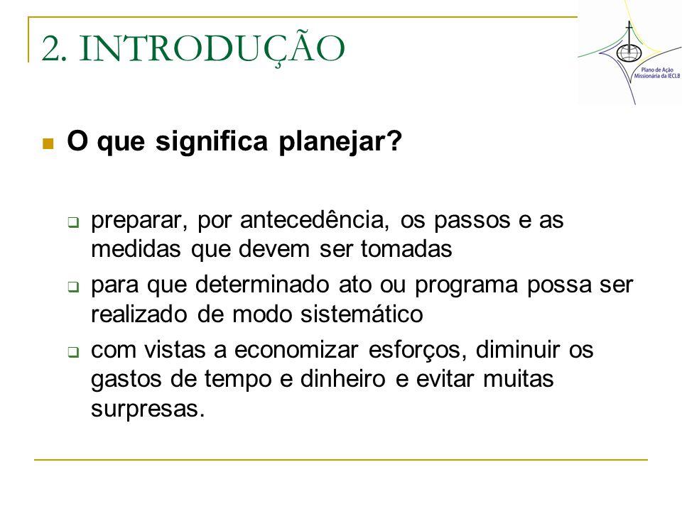 2. INTRODUÇÃO O que significa planejar?  preparar, por antecedência, os passos e as medidas que devem ser tomadas  para que determinado ato ou progr