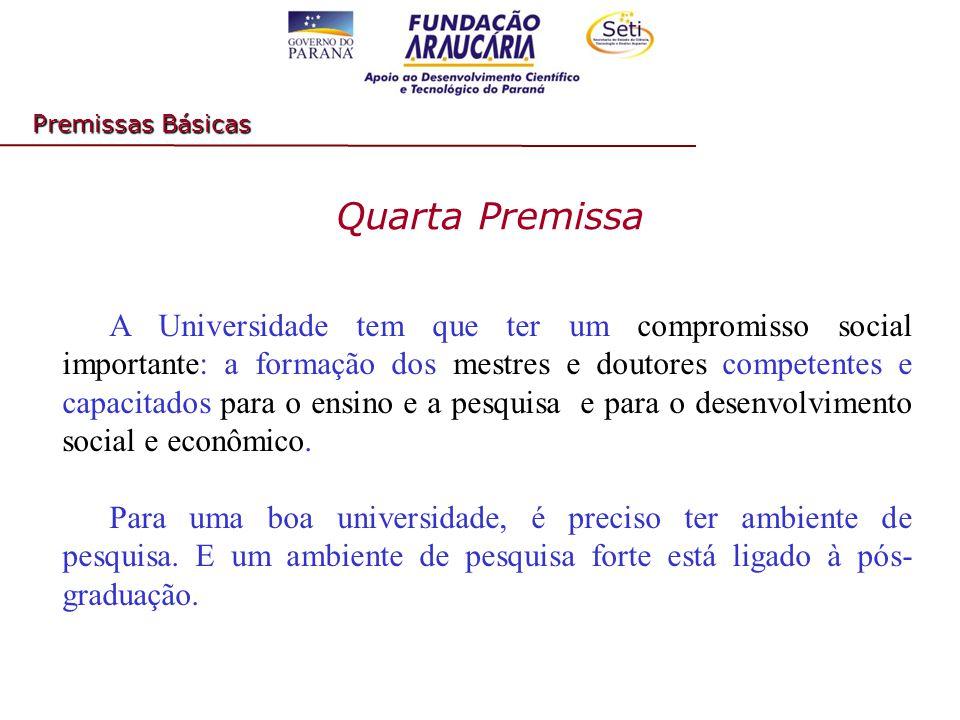 Quarta Premissa Premissas Básicas A Universidade tem que ter um compromisso social importante: a formação dos mestres e doutores competentes e capacitados para o ensino e a pesquisa e para o desenvolvimento social e econômico.