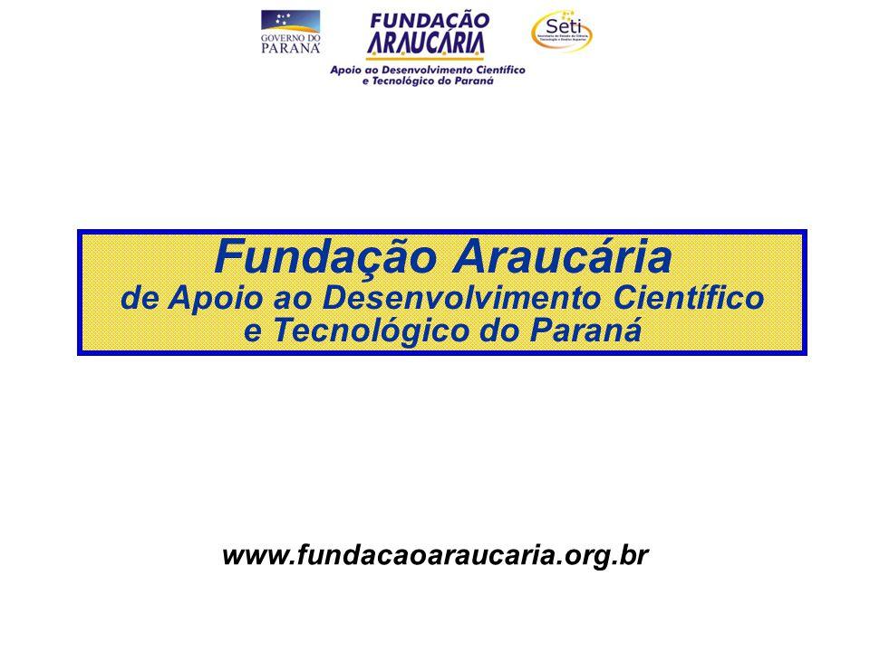 MISSÃO DA FUNDAÇÃO ARAUCÁRIA Apoiar a produção científica e tecnológica, a formação de recursos humanos e a difusão de conhecimentos para a elevação social, econômica e tecnológica do Paraná