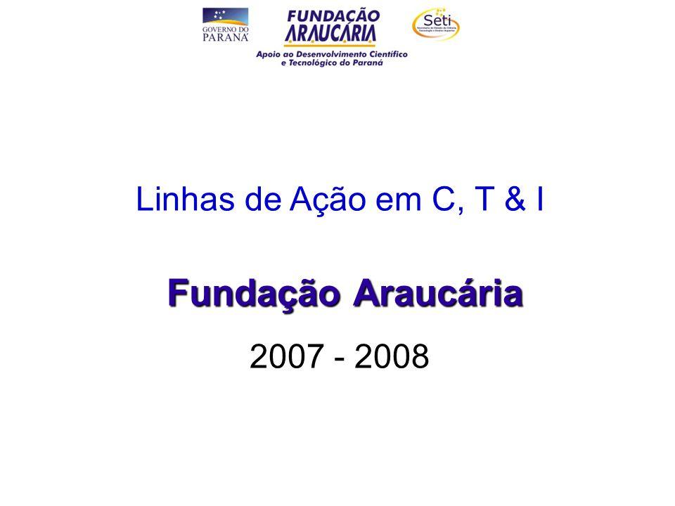 Linhas de Ação em C, T & I Fundação Araucária 2007 - 2008