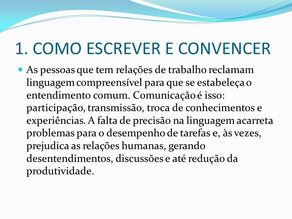 1. COMO ESCREVER E CONVENCER As pessoas que tem relações de trabalho reclamam linguagem compreensível para que se estabeleça o entendimento comum. Com