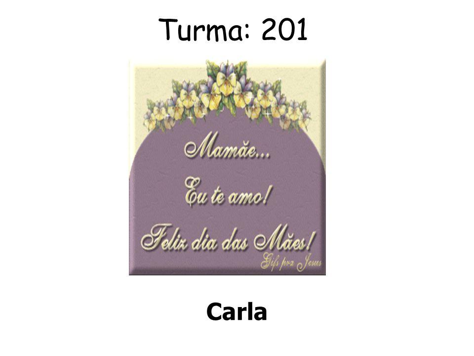 Turma: 201 Laura MAMÃE PARA MAMÃE COM MUITO CARINHO...