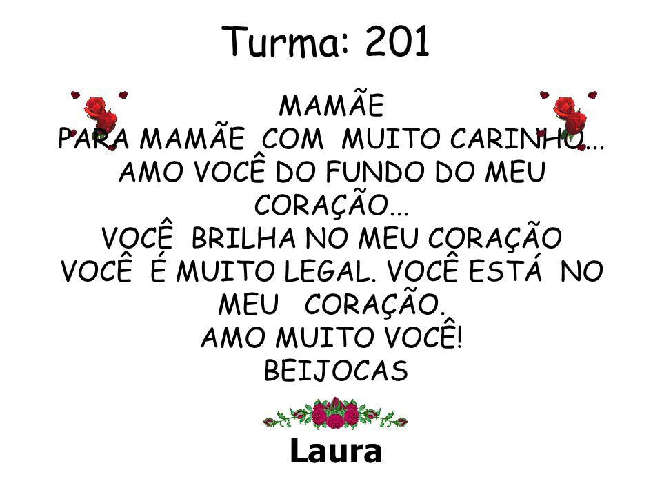 Turma: 201 Theo Mãe eu te amo, gosto muito de você.