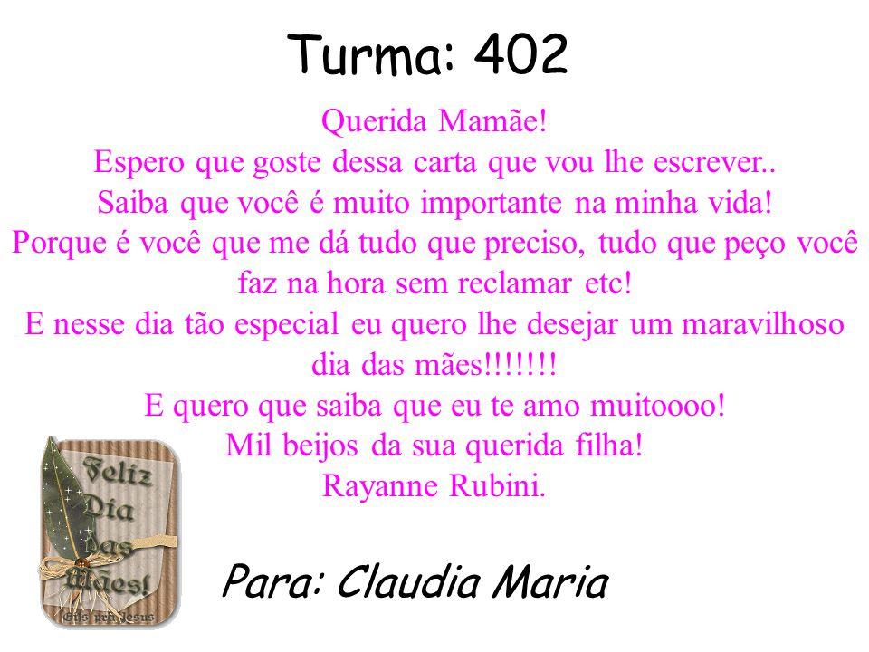 Turma: 402 PARA: Monica Ribeiro Mãe eu estou com muita saudade...