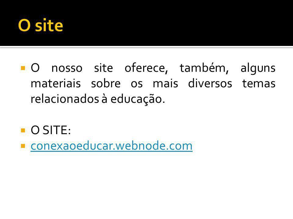  O nosso site oferece, também, alguns materiais sobre os mais diversos temas relacionados à educação.