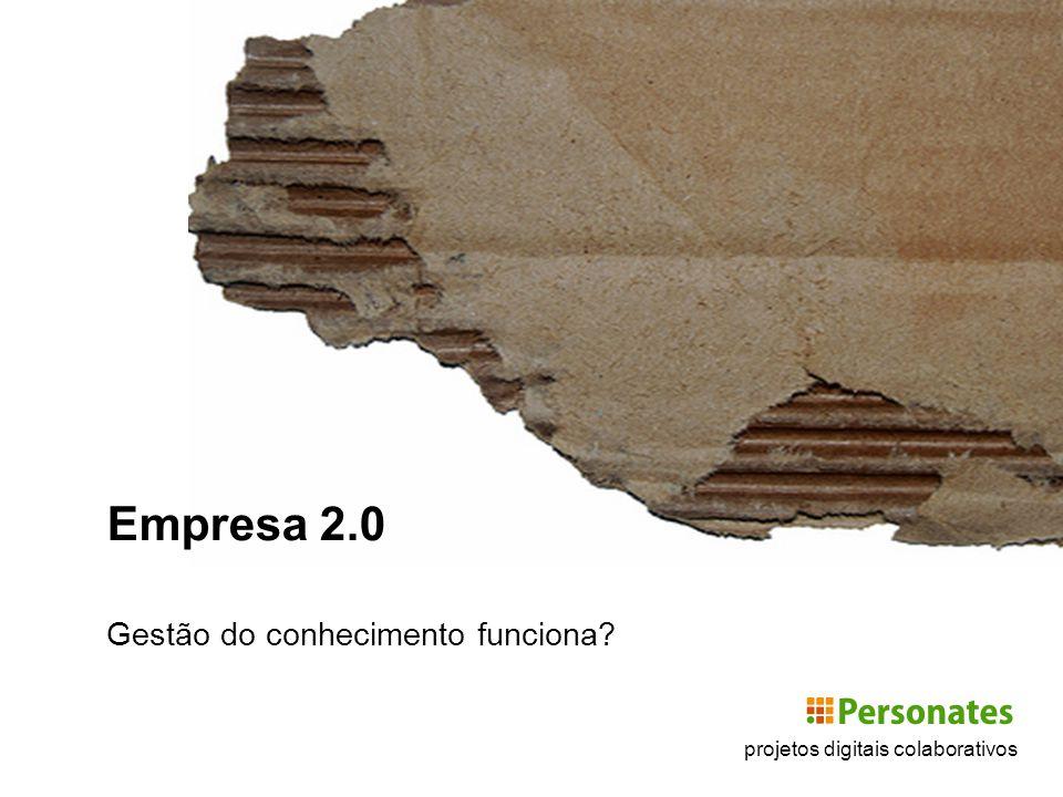 projetos digitais colaborativos Empresa 2.0 Gestão do conhecimento funciona?