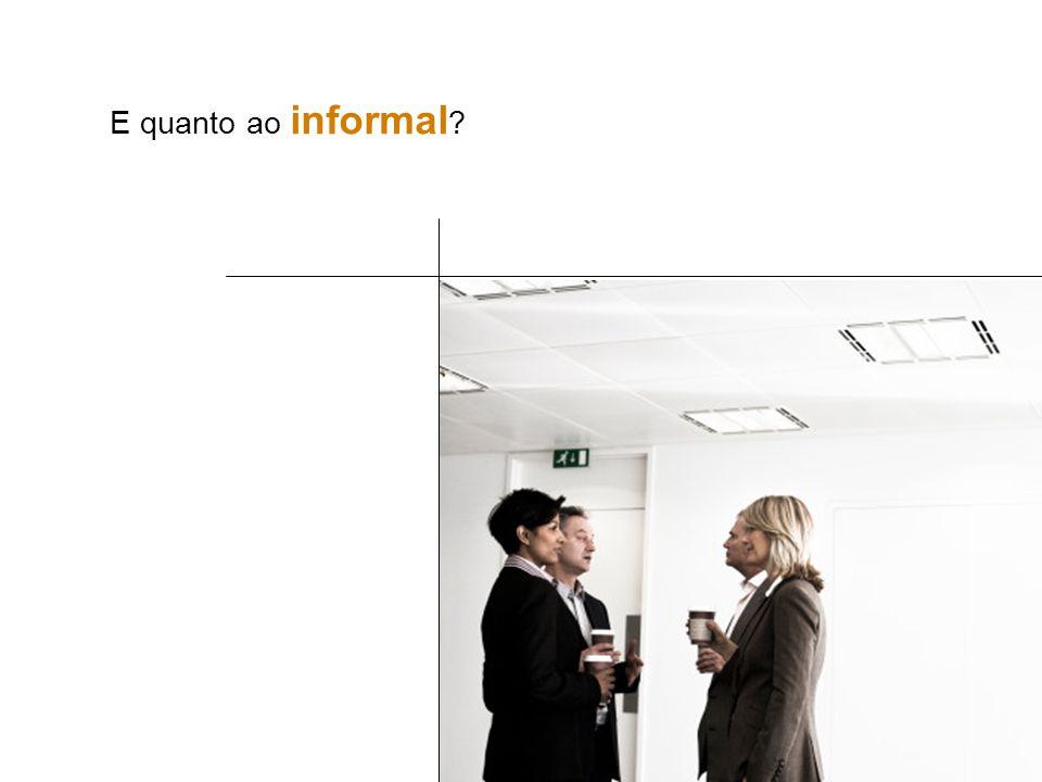 E quanto ao informal ?