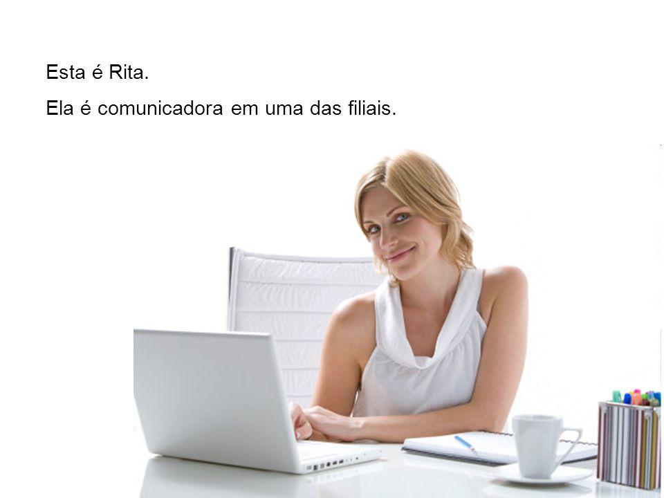 Esta é Rita. Ela é comunicadora em uma das filiais.
