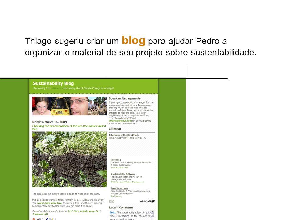 Thiago sugeriu criar um blog para ajudar Pedro a organizar o material de seu projeto sobre sustentabilidade.