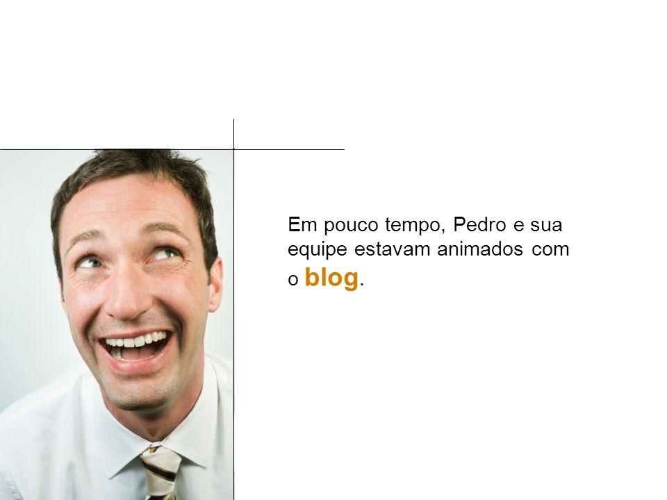 Em pouco tempo, Pedro e sua equipe estavam animados com o blog.