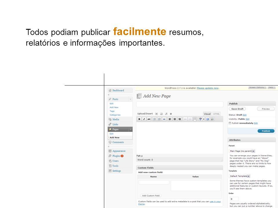 Todos podiam publicar facilmente resumos, relatórios e informações importantes.