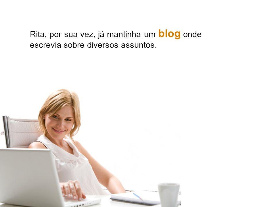 Rita, por sua vez, já mantinha um blog onde escrevia sobre diversos assuntos.