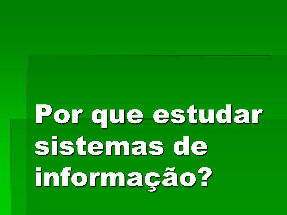 Por que estudar sistemas de informação?
