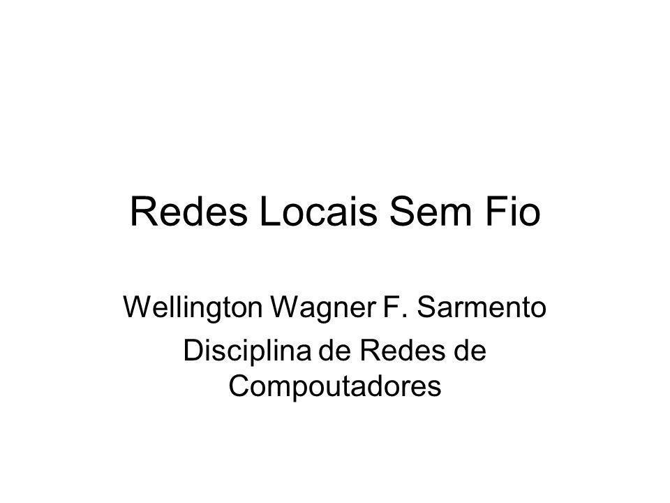 Redes Locais Sem Fio Wellington Wagner F. Sarmento Disciplina de Redes de Compoutadores