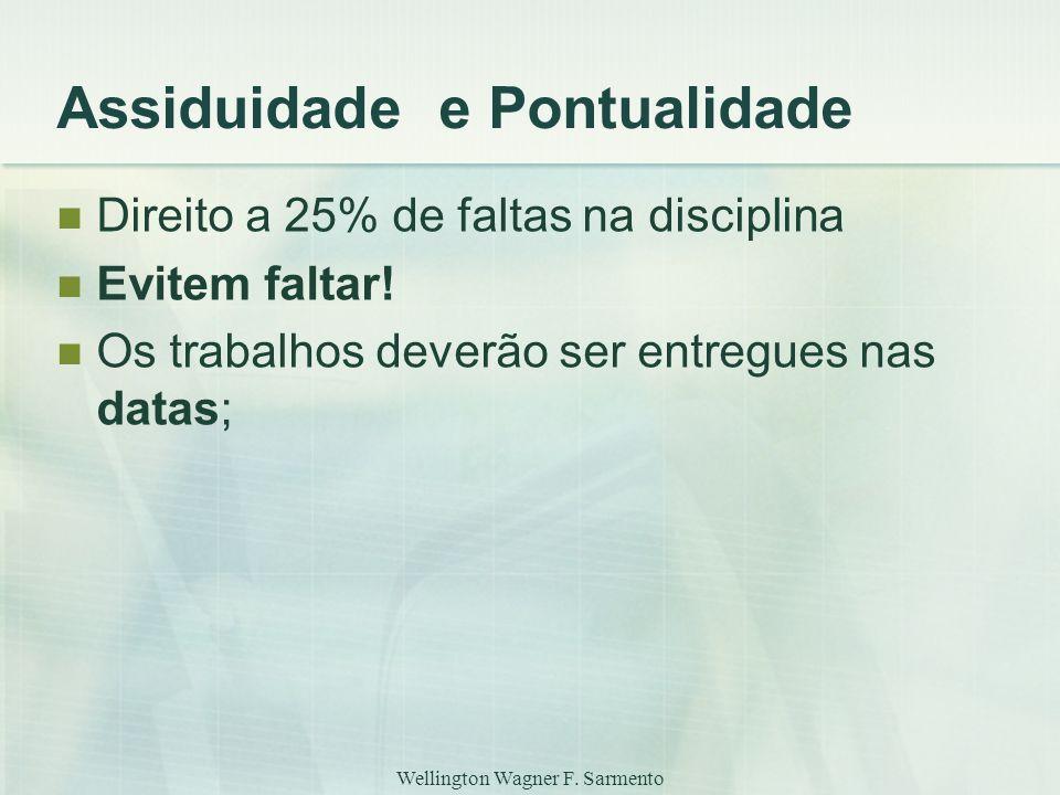 Wellington Wagner F. Sarmento Assiduidade e Pontualidade Direito a 25% de faltas na disciplina Evitem faltar! Os trabalhos deverão ser entregues nas d