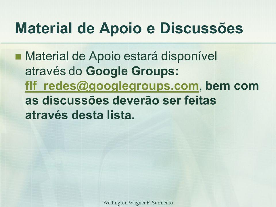 Wellington Wagner F. Sarmento Material de Apoio e Discussões Material de Apoio estará disponível através do Google Groups: flf_redes@googlegroups.com,