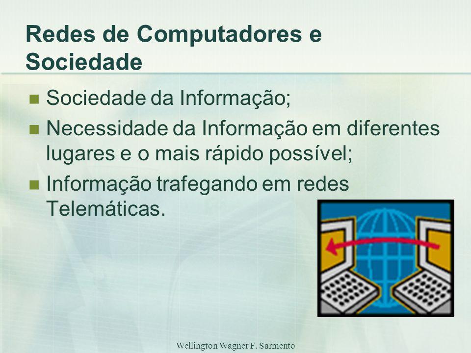 Wellington Wagner F. Sarmento Redes de Computadores e Sociedade Sociedade da Informação; Necessidade da Informação em diferentes lugares e o mais rápi