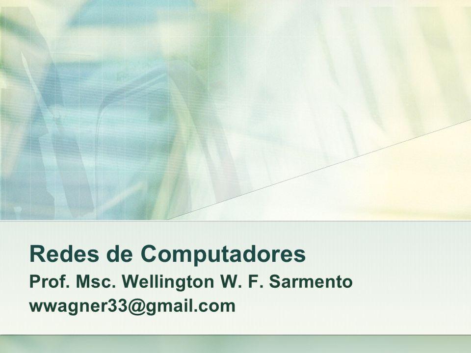 Redes de Computadores Prof. Msc. Wellington W. F. Sarmento wwagner33@gmail.com