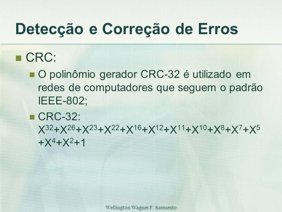 Wellington Wagner F. Sarmento Detecção e Correção de Erros CRC: O polinômio gerador CRC-32 é utilizado em redes de computadores que seguem o padrão IE