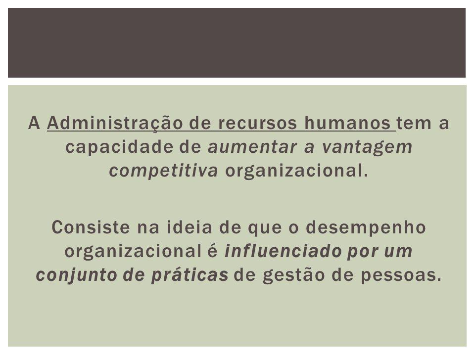 A Administração de recursos humanos tem a capacidade de aumentar a vantagem competitiva organizacional.