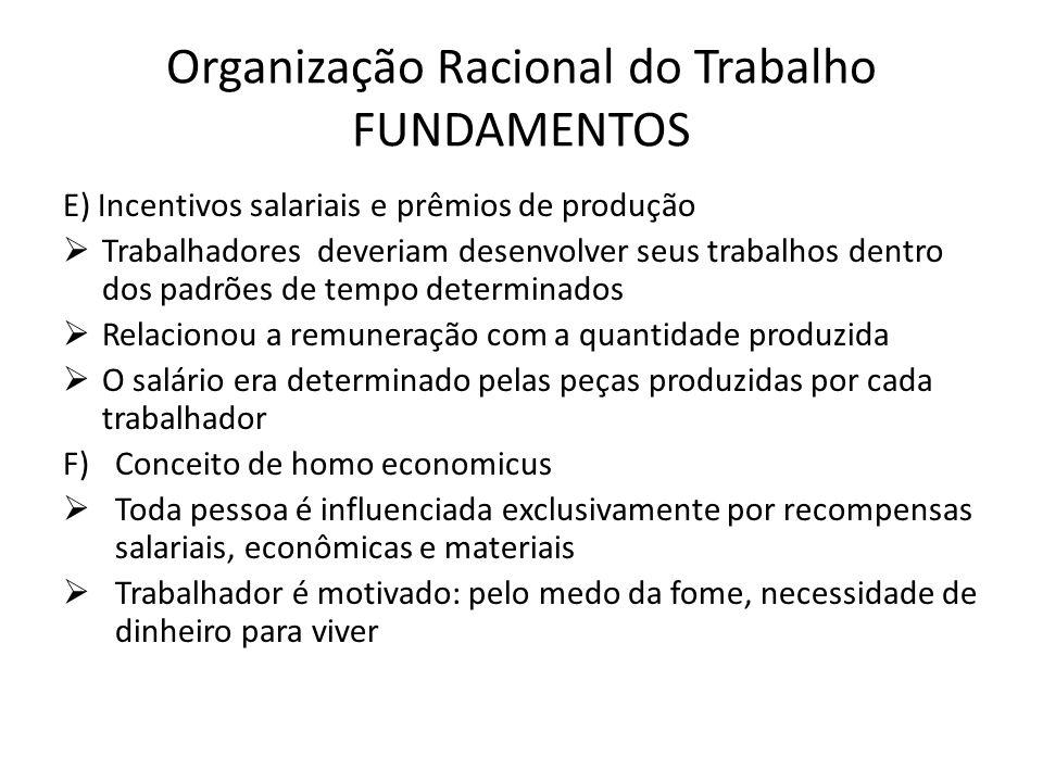 Organização Racional do Trabalho FUNDAMENTOS E) Incentivos salariais e prêmios de produção  Trabalhadores deveriam desenvolver seus trabalhos dentro
