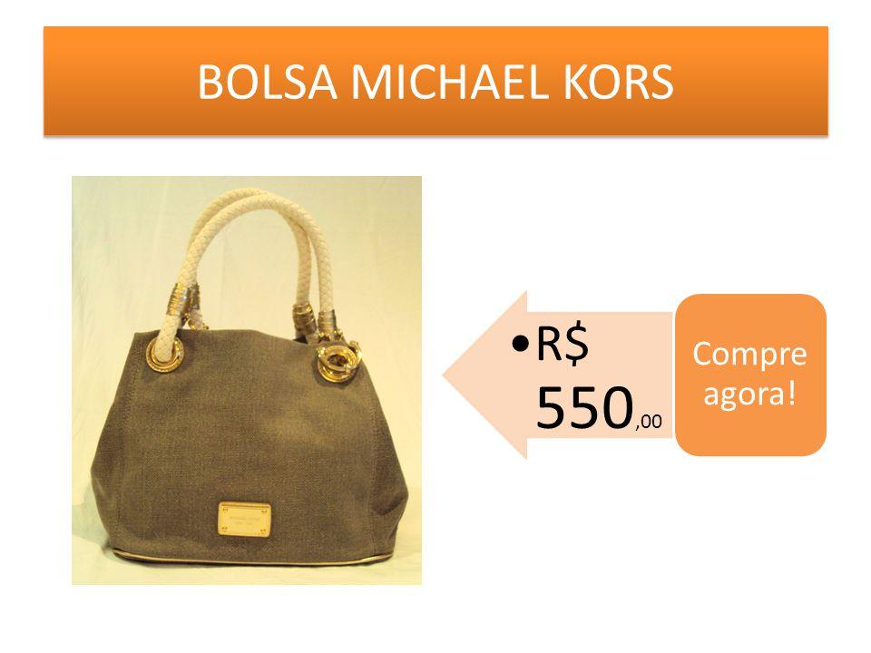 BOLSA MICHAEL KORS R$ 550,00 Compre agora!