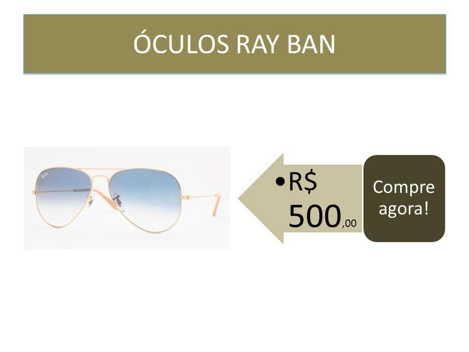 ÓCULOS RAY BAN R$ 500,00 Compre agora!