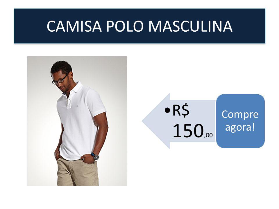 CAMISA POLO MASCULINA R$ 150,00 Compre agora!