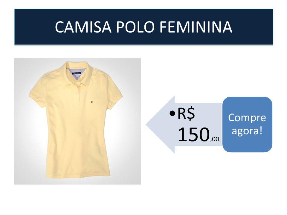 CAMISA POLO FEMININA R$ 150,00 Compre agora!