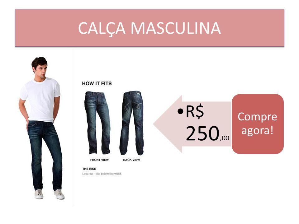 CALÇA MASCULINA R$ 250,00 Compre agora!