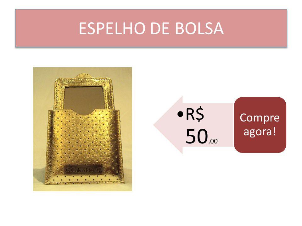 ESPELHO DE BOLSA R$ 50,00 Compre agora!