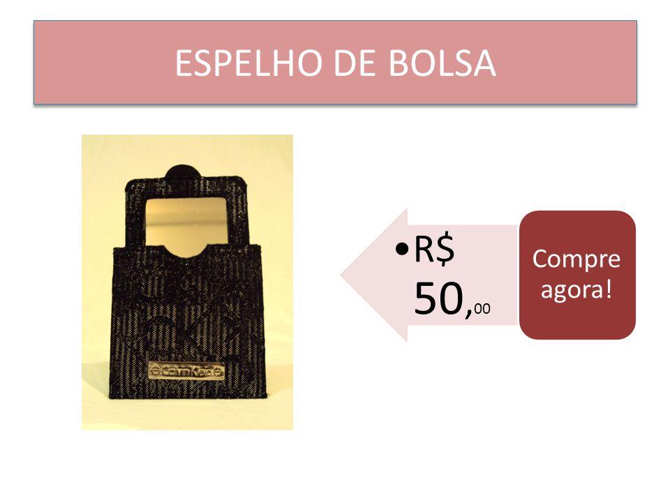 ESPELHO DE BOLSA R$ 50, 00 Compre agora!