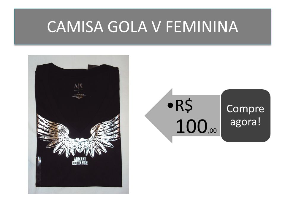 CAMISA GOLA V FEMININA R$ 100,00 Compre agora!