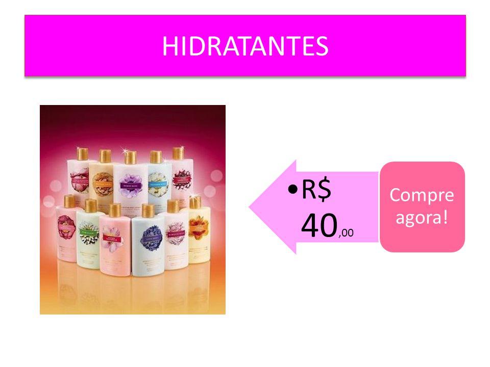 HIDRATANTES R$ 40,00 Compre agora!
