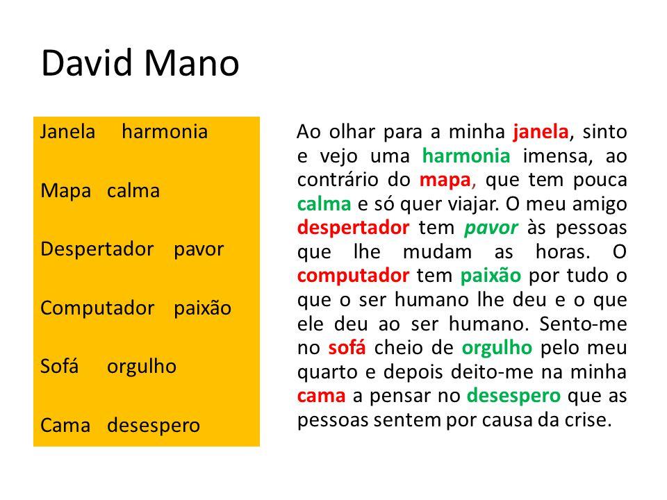 David Mano Janela harmonia Mapacalma Despertadorpavor Computadorpaixão Sofáorgulho Camadesespero Ao olhar para a minha janela, sinto e vejo uma harmon