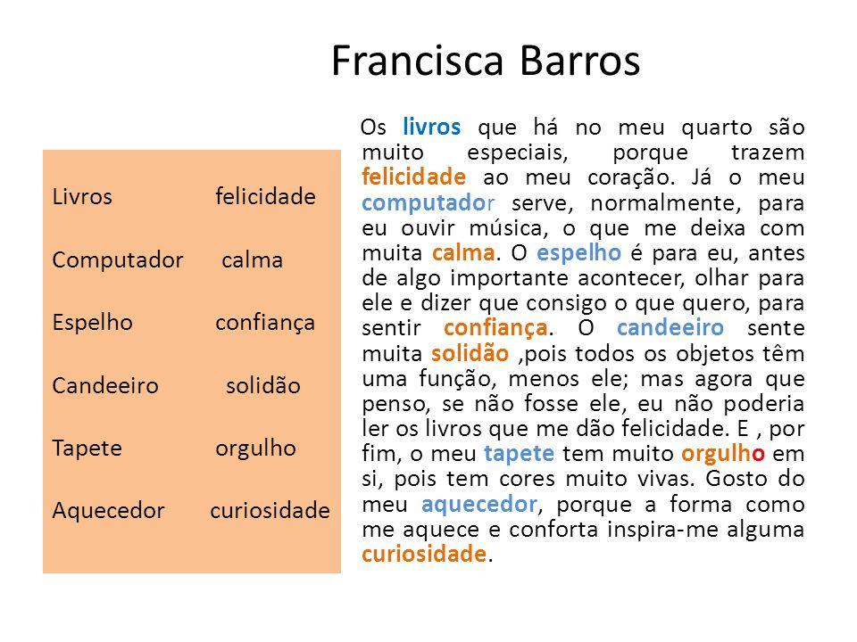 Francisca Barros Livros felicidade Computador calma Espelho confiança Candeeiro solidão Tapete orgulho Aquecedor curiosidade Os livros que há no meu q