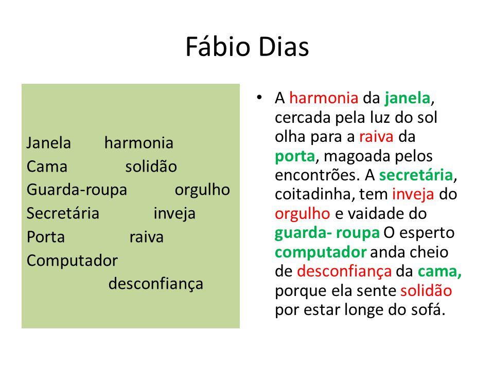 Fábio Dias Janela harmonia Camasolidão Guarda-roupaorgulho Secretária inveja Porta raiva Computador desconfiança A harmonia da janela, cercada pela lu