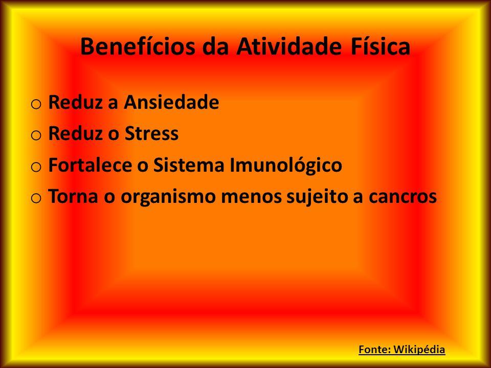 Benefícios da Atividade Física o Reduz a Ansiedade o Reduz o Stress o Fortalece o Sistema Imunológico o Torna o organismo menos sujeito a cancros Font
